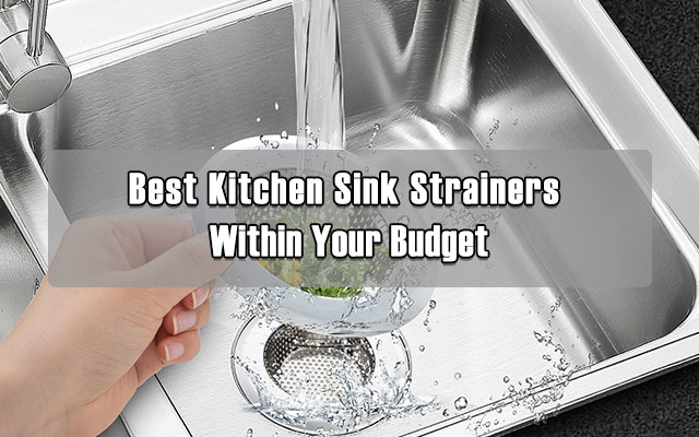 Best Kitchen Sink Strainers Within Your Budget - Cool ...