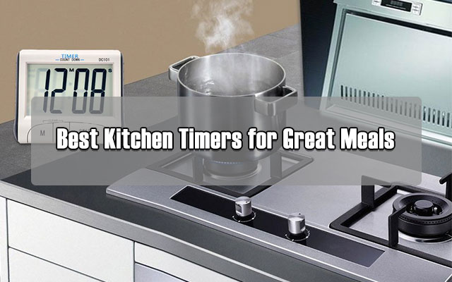 Best Kitchen Timers for Great Meals - Cool Kitchen Utensils